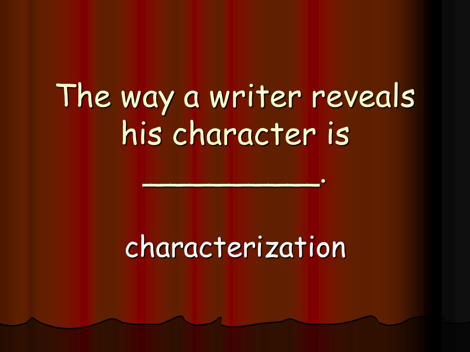 The way a writer reveals his character is _________. characterization