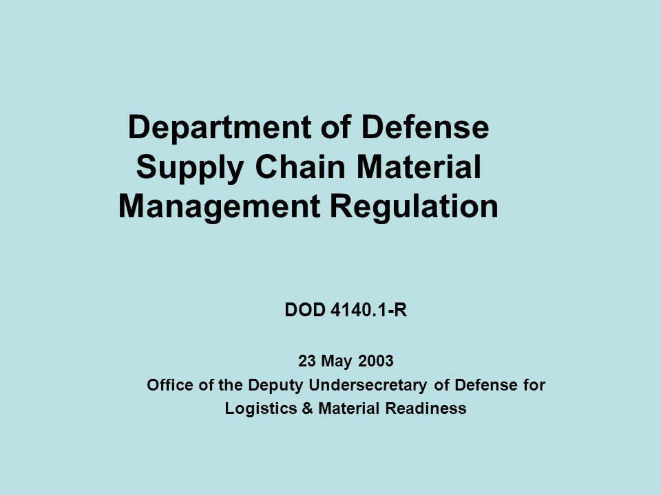 Department of Defense Supply Chain Material Management Regulation DOD R 23 May 2003 Office of the Deputy Undersecretary of Defense for Logistics & Material Readiness