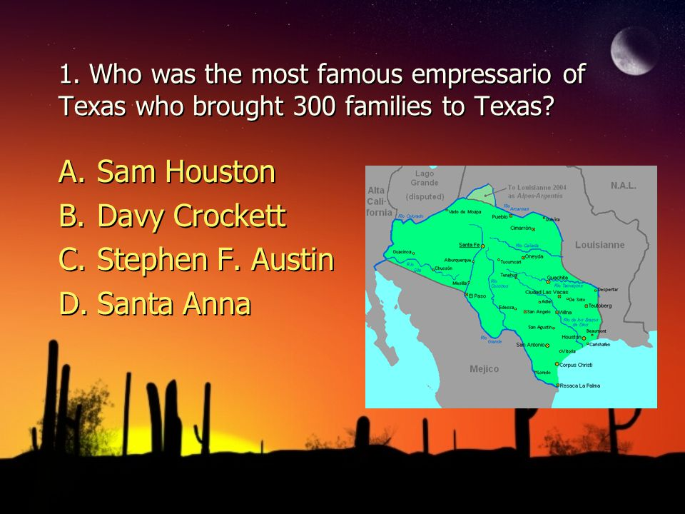 1. Who was the most famous empressario of Texas who brought 300 families to Texas.
