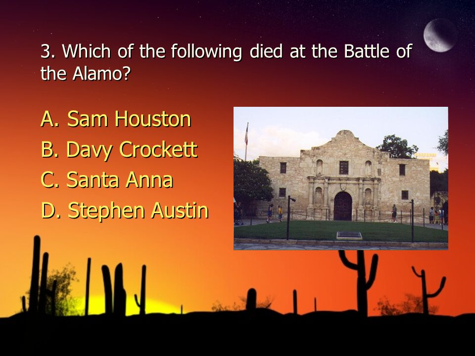 3. Which of the following died at the Battle of the Alamo.