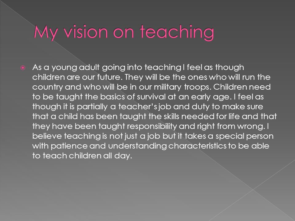  As a young adult going into teaching I feel as though children are our future.