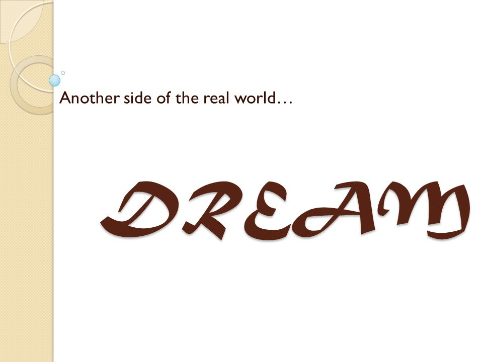 DREAM Another side of the real world…