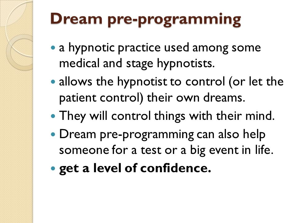 Dream pre-programming a hypnotic practice used among some medical and stage hypnotists.