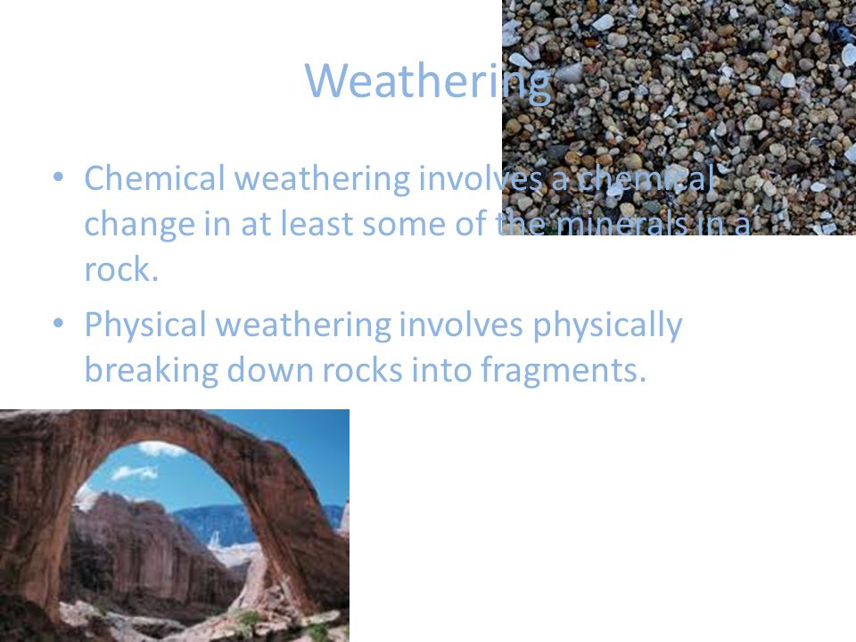 Weathering and Erosion Weathering is a chemical and physical process that breaks down rocks at earth's surface.