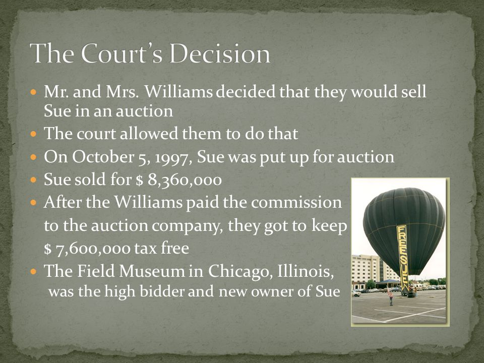 With multiple people trying to claim ownership of Sue, the case ended up in court Finally, the court made a decision in May 2000 The court ruled that Sue was real estate Mr.
