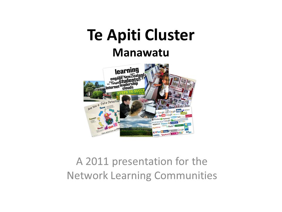 Te Apiti Cluster Manawatu A 2011 presentation for the Network Learning Communities