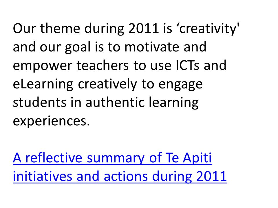 Our theme during 2011 is 'creativity and our goal is to motivate and empower teachers to use ICTs and eLearning creatively to engage students in authentic learning experiences.