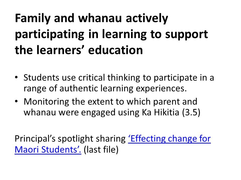 Family and whanau actively participating in learning to support the learners' education Students use critical thinking to participate in a range of authentic learning experiences.
