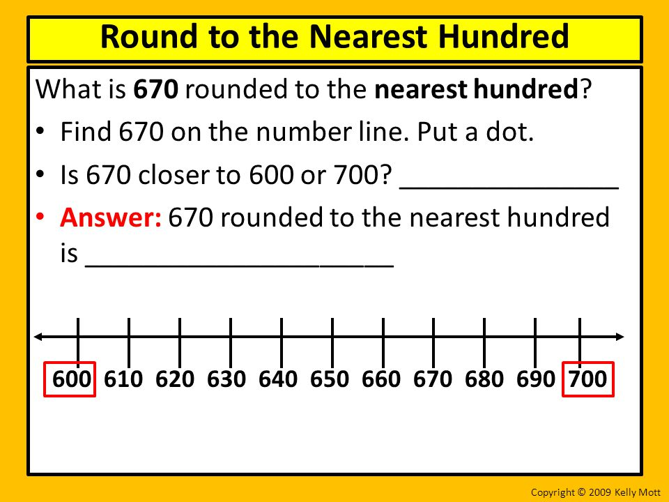 What is 670 rounded to the nearest hundred. Find 670 on the number line.