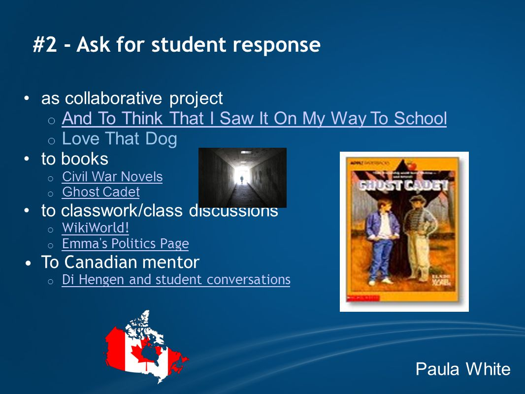 #2 - Ask for student response as collaborative project o And To Think That I Saw It On My Way To School And To Think That I Saw It On My Way To School o Love That Dog to books o Civil War Novels Civil War Novels o Ghost Cadet Ghost Cadet to classwork/class discussions o WikiWorld.