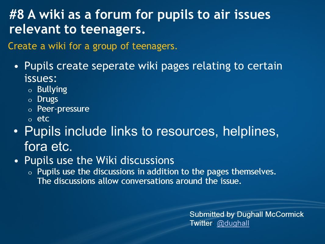 #8 A wiki as a forum for pupils to air issues relevant to teenagers.