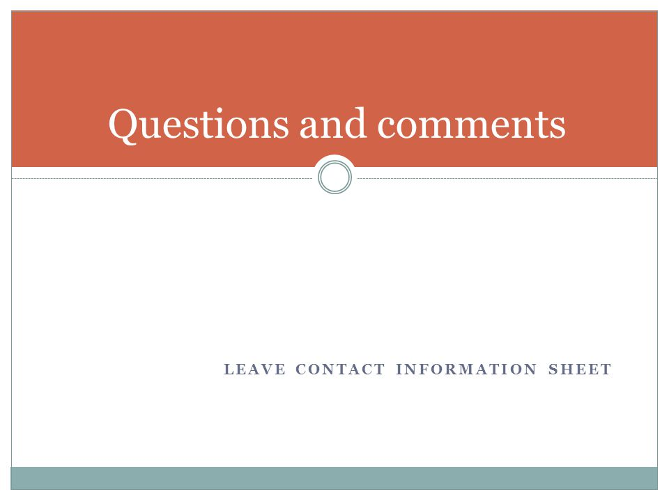 LEAVE CONTACT INFORMATION SHEET Questions and comments