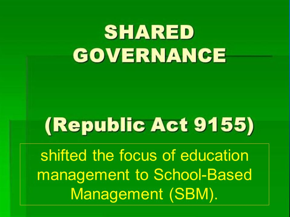 shifted the focus of education management to School-Based Management (SBM).