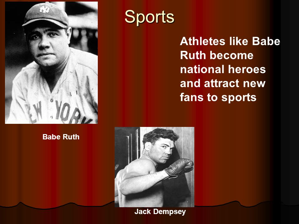 Sports Babe Ruth Jack Dempsey Athletes like Babe Ruth become national heroes and attract new fans to sports