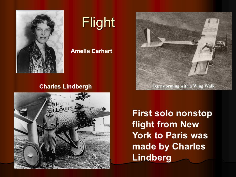 Flight Charles Lindbergh Amelia Earhart First solo nonstop flight from New York to Paris was made by Charles Lindberg