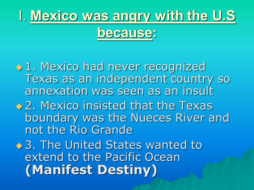 I. Mexico was angry with the U.S because: 1111.