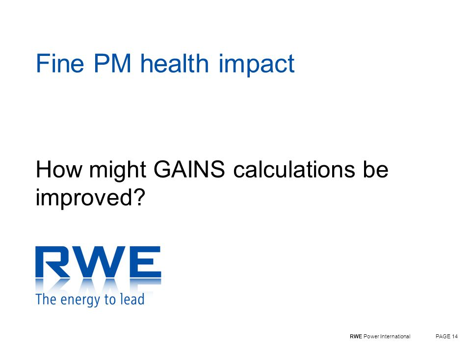 RWE Power InternationalPAGE 14 Fine PM health impact How might GAINS calculations be improved