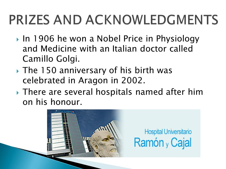  In 1906 he won a Nobel Price in Physiology and Medicine with an Italian doctor called Camillo Golgi.