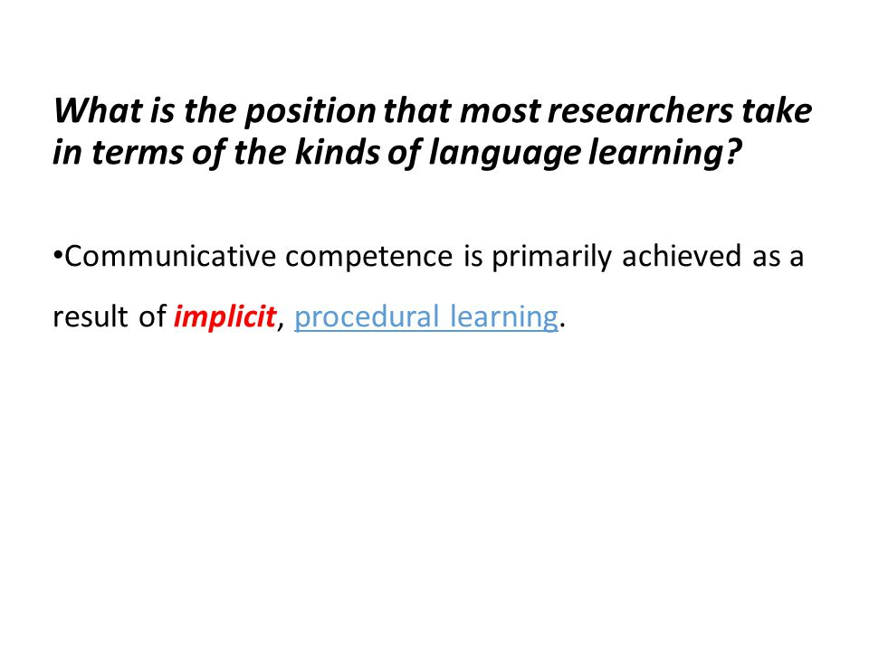 What is the position that most researchers take in terms of the kinds of language learning.
