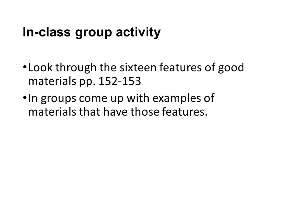 In-class group activity Look through the sixteen features of good materials pp.