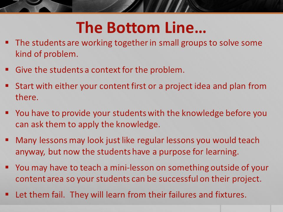 The Bottom Line…  The students are working together in small groups to solve some kind of problem.