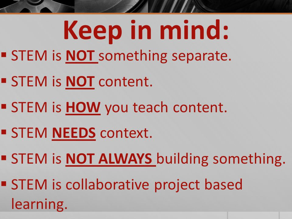 Keep in mind:  STEM is NOT something separate.  STEM is NOT content.