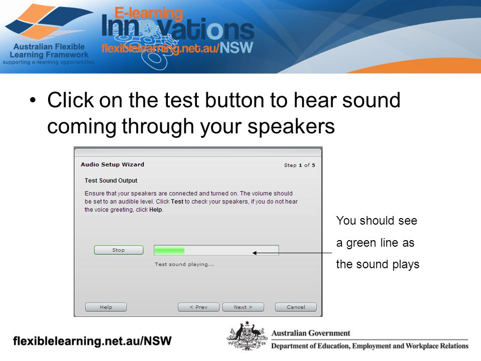 Click on the test button to hear sound coming through your speakers You should see a green line as the sound plays