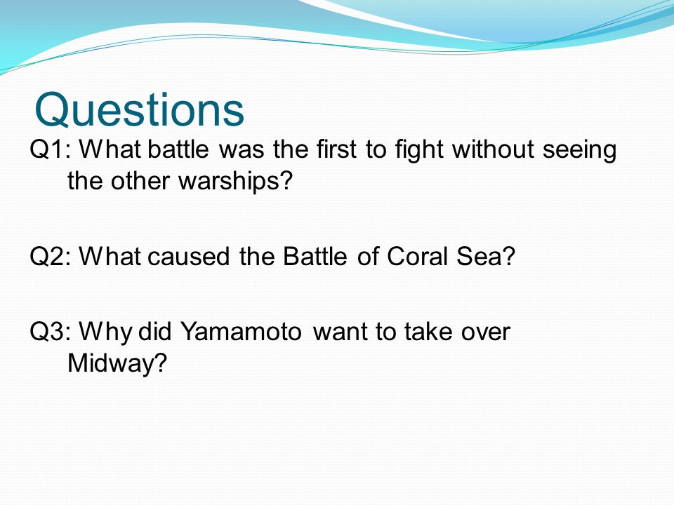 Questions Q1: What battle was the first to fight without seeing the other warships.
