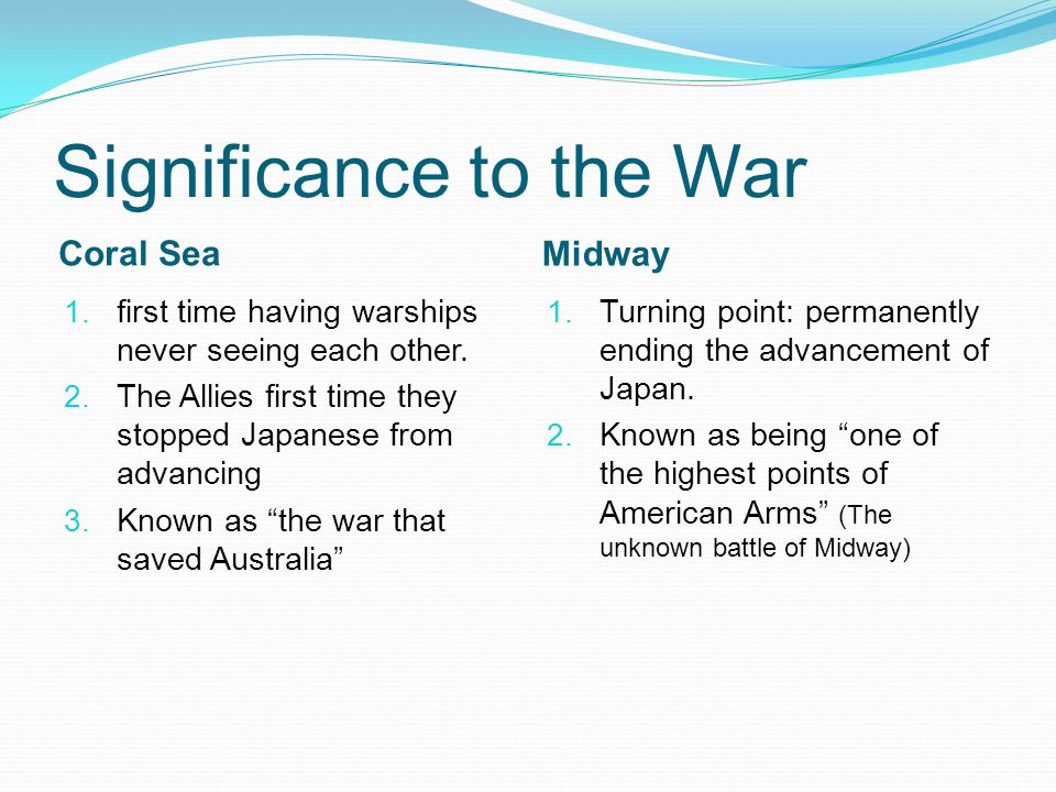 Significance to the War Coral Sea Midway 1. first time having warships never seeing each other.