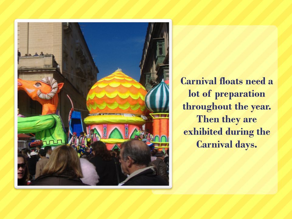 Carnival floats need a lot of preparation throughout the year.