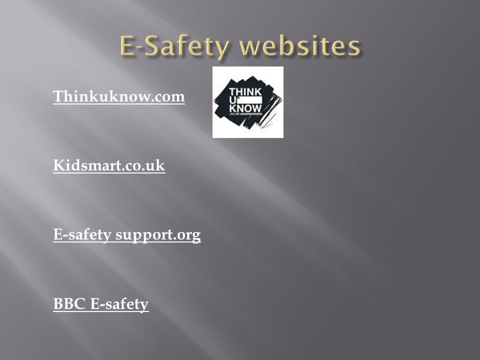 Thinkuknow.com Kidsmart.co.uk E-safety support.org BBC E-safety