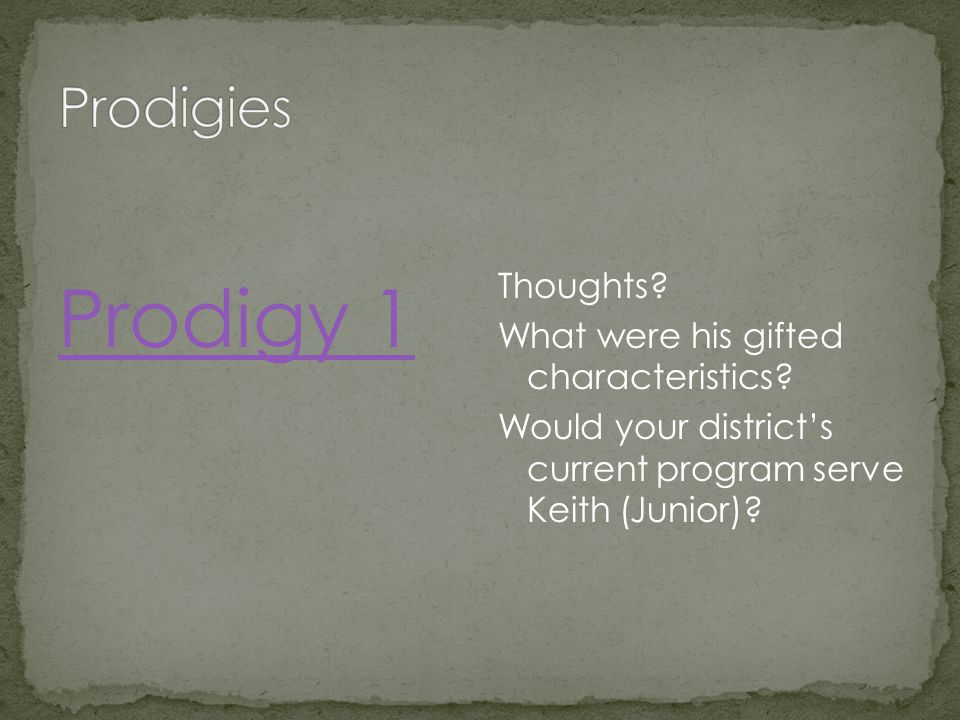 Prodigy 1 Thoughts. What were his gifted characteristics.
