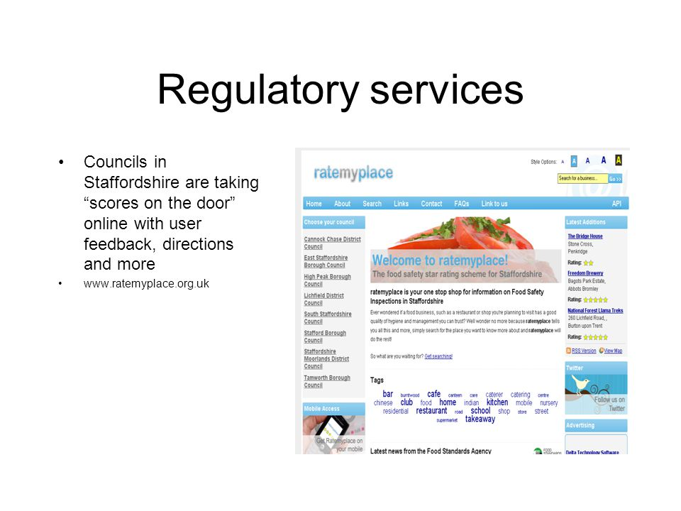 Regulatory services Councils in Staffordshire are taking scores on the door online with user feedback, directions and more www.ratemyplace.org.uk