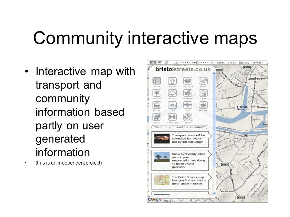 Community interactive maps Interactive map with transport and community information based partly on user generated information (this is an independent project)