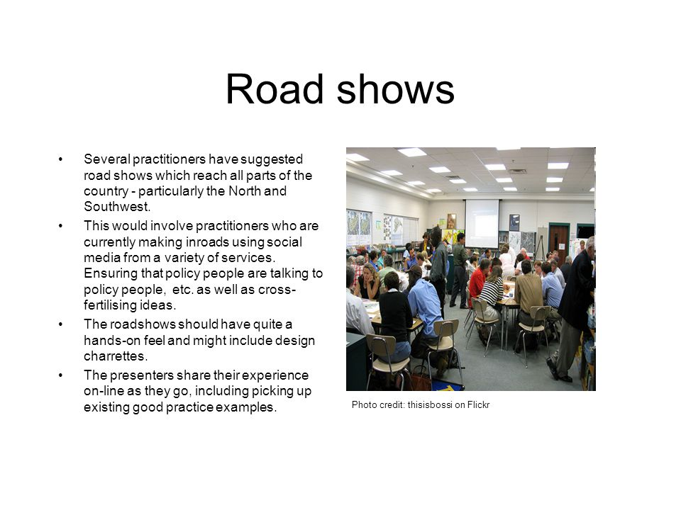 Road shows Several practitioners have suggested road shows which reach all parts of the country - particularly the North and Southwest.