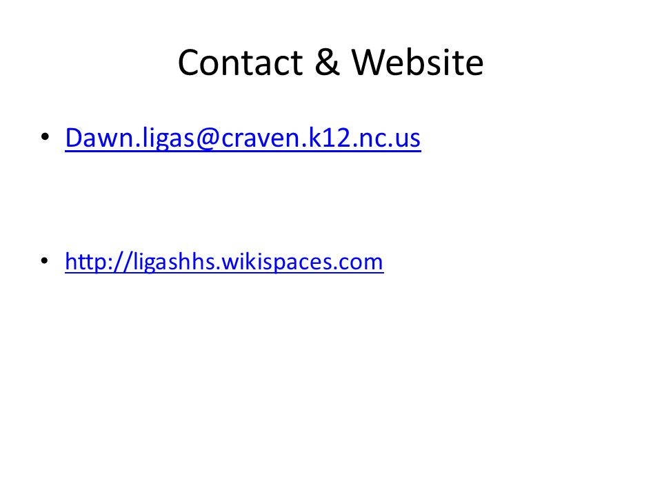 Contact & Website Dawn.ligas@craven.k12.nc.us http://ligashhs.wikispaces.com