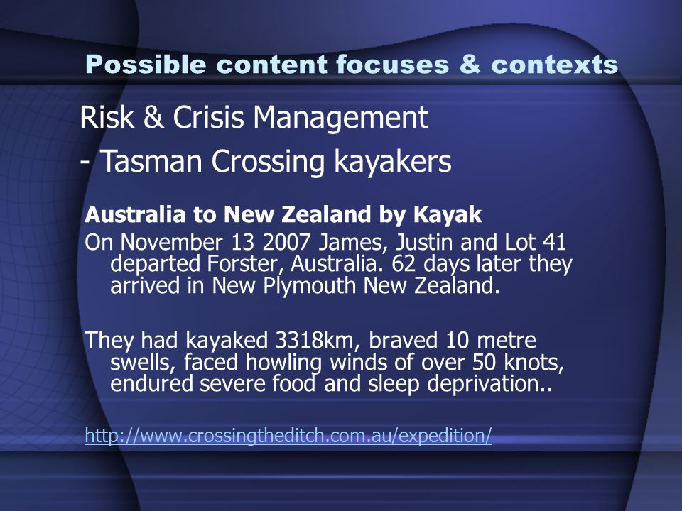 Possible content focuses & contexts Australia to New Zealand by Kayak On November 13 2007 James, Justin and Lot 41 departed Forster, Australia.
