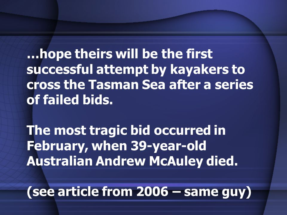 …hope theirs will be the first successful attempt by kayakers to cross the Tasman Sea after a series of failed bids.