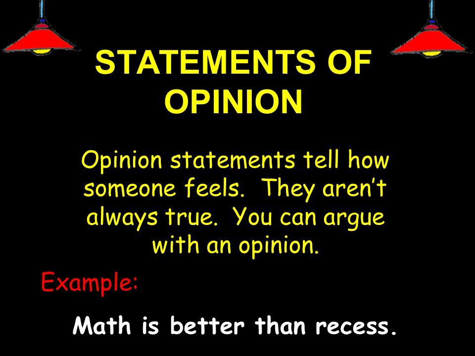 STATEMENTS OF OPINION Opinion statements tell how someone feels.