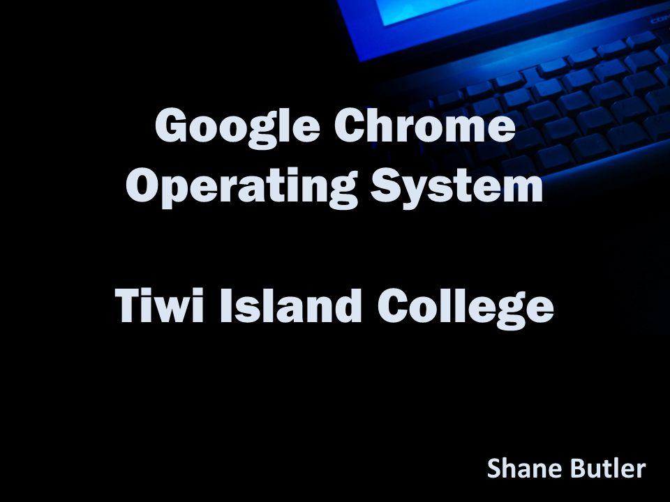 Google Chrome Operating System Tiwi Island College Shane Butler