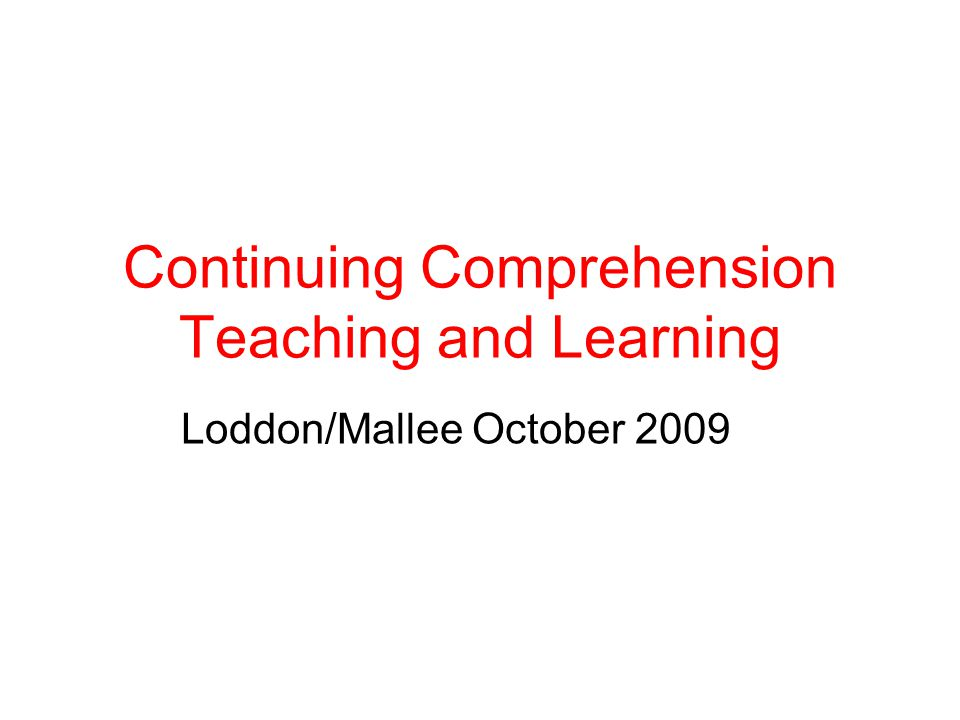 Continuing Comprehension Teaching and Learning Loddon/Mallee October 2009