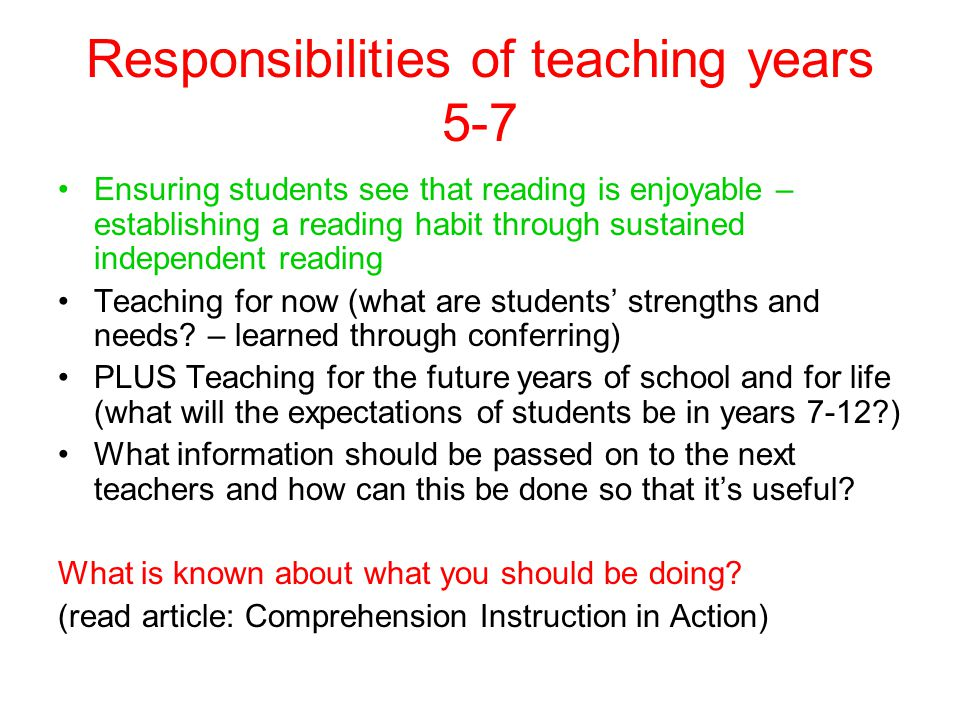 Responsibilities of teaching years 5-7 Ensuring students see that reading is enjoyable – establishing a reading habit through sustained independent reading Teaching for now (what are students' strengths and needs.
