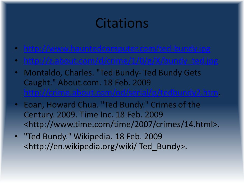 Citations http://www.hauntedcomputer.com/ted-bundy.jpg http://z.about.com/d/crime/1/0/g/X/bundy_ted.jpg Montaldo, Charles.