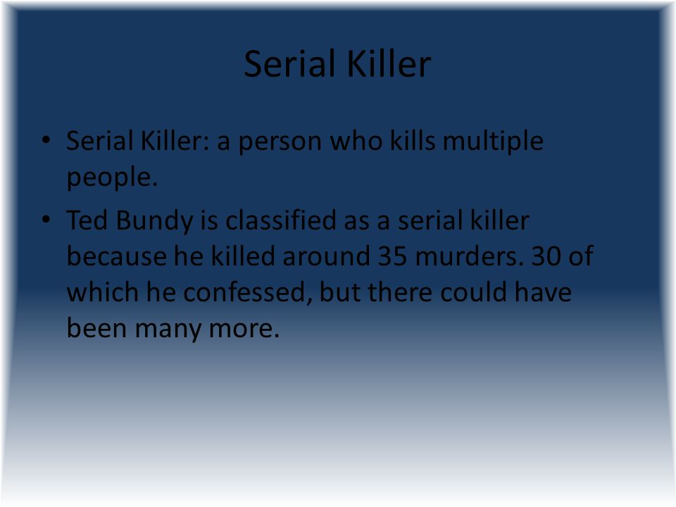 Serial Killer Serial Killer: a person who kills multiple people.