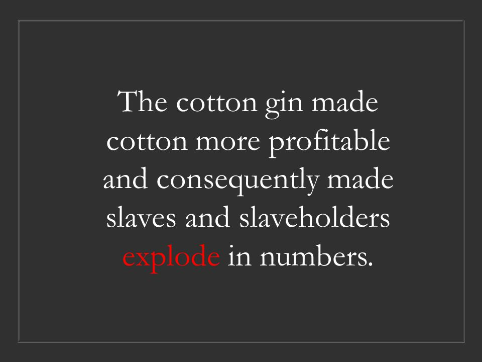 But how can we know Take for example… the cotton gin…