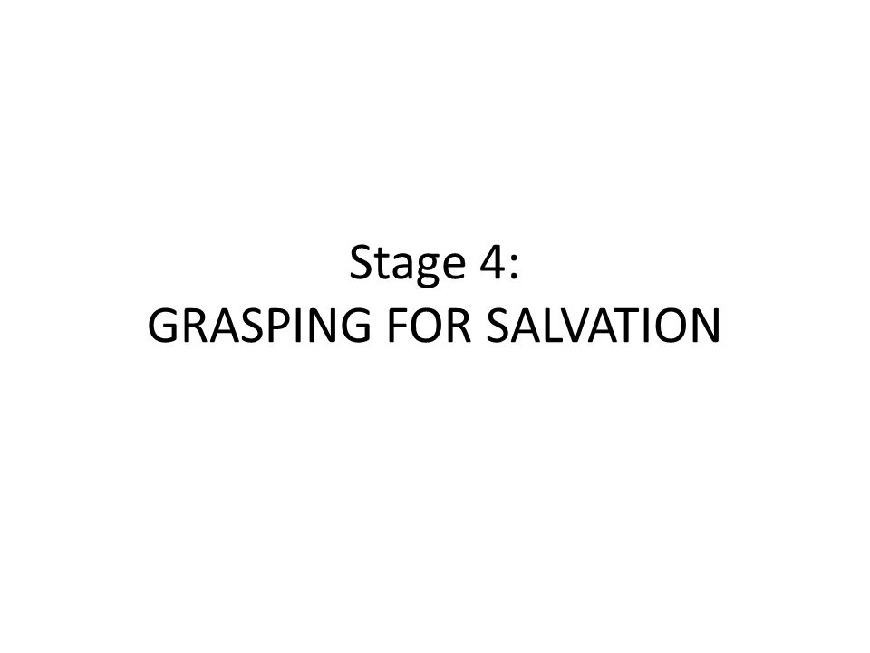 Stage 4: GRASPING FOR SALVATION