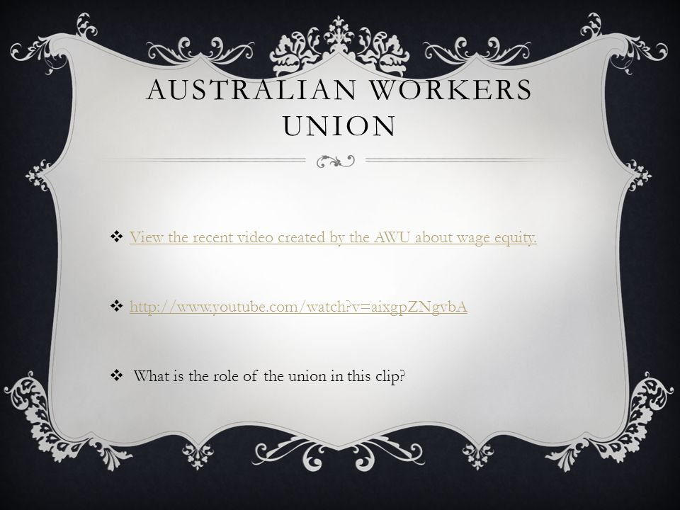 AUSTRALIAN WORKERS UNION  View the recent video created by the AWU about wage equity.