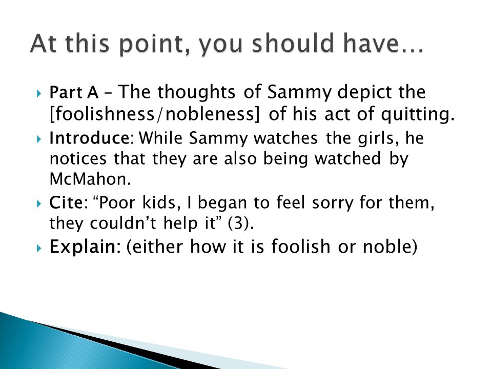  Part A – The thoughts of Sammy depict the [foolishness/nobleness] of his act of quitting.