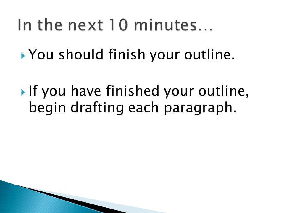  You should finish your outline.