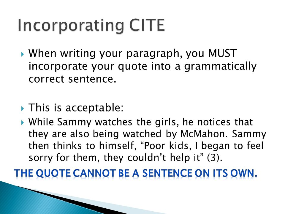  When writing your paragraph, you MUST incorporate your quote into a grammatically correct sentence.